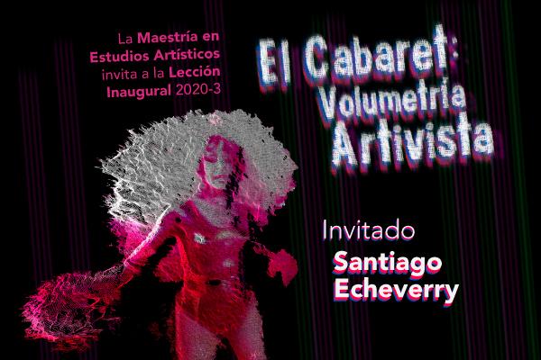 Participa en la lección inaugural El Cabaret: Volumetría Activista