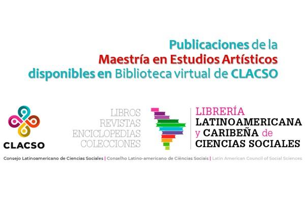 Imagen noticia: Ahora, las publicaciones de la Maestría en Estudios Artísticos circulan en la biblioteca virtual del CLACSO
