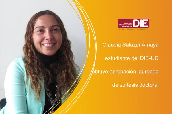 Claudia Salazar Amaya, estudiante del DIE-UD, obtuvo aprobación laureada de su tesis doctoral