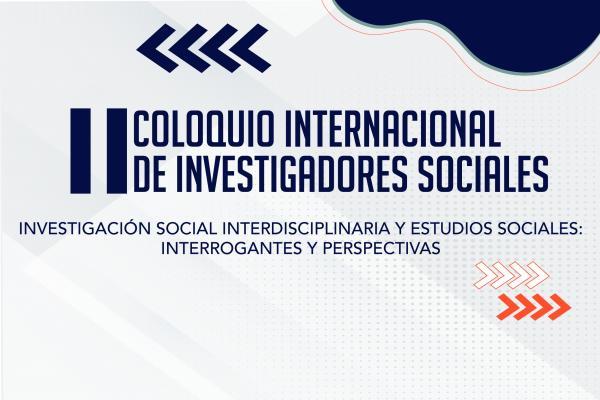 Agéndate con las ponencias del II Coloquio Internacional de Investigadores Sociales