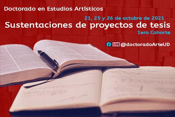Invitación al evento académico de sustentaciones de proyectos de tesis del Doctorado en Estudios Artísticos