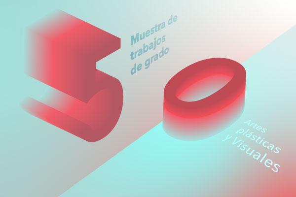 Imagen evento Les invitamos a la 50 Muestra de Trabajos de Grado Artes Plásticas y Visuales 2021